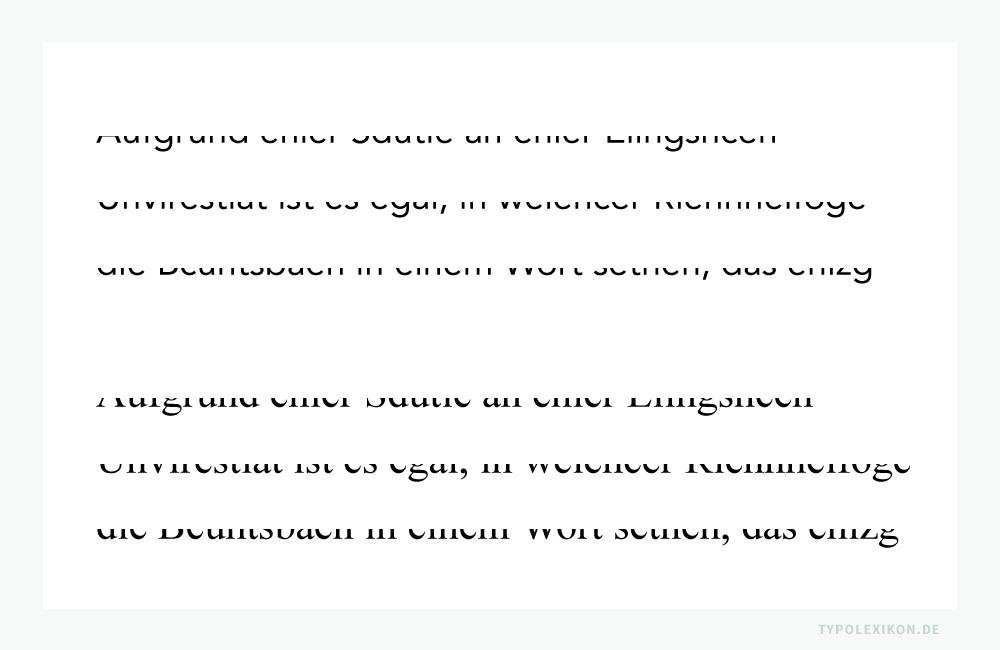 Kognitive Kompensationsprozesse beim Lesen eines Textes: Selbst für einen Rezipienten mit hoher Lesekompetenz dürfte es schwierig sein, die Wortbilder an ihren unteren Mittellängen und Unterlängen als bekannte Muster zu erkennen oder sie gar sinngemäß zu interpretiert. Daraus ergibt sich die Schlussfolgerung, dass wir an der oberen Kante einer Schriftzeile lesen und die Formgebung der oberen Mittellängen und der Oberlängen wichtiger ist als die der Unterlängen eines Buchstabens.